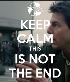 Poster: KEEP CALM THIS IS NOT THE END