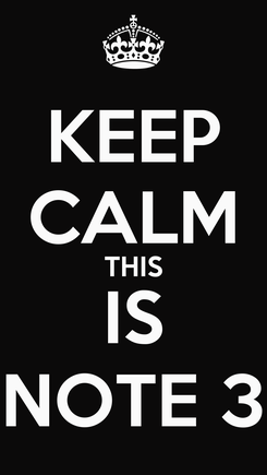 Poster: KEEP CALM THIS IS NOTE 3