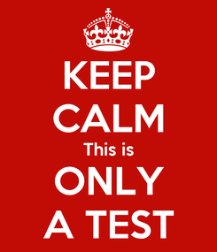 Poster: KEEP CALM This is ONLY A TEST
