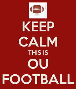 Poster: KEEP CALM THIS IS OU FOOTBALL