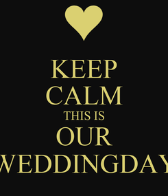 Poster: KEEP CALM THIS IS OUR WEDDINGDAY