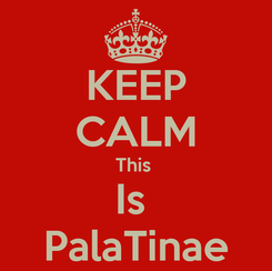 Poster: KEEP CALM This  Is  PalaTinae