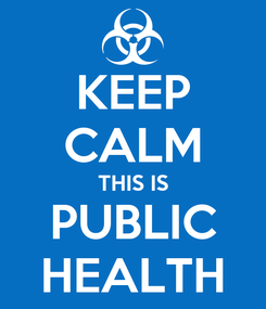 Poster: KEEP CALM THIS IS PUBLIC HEALTH