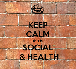 Poster: KEEP CALM this is SOCIAL  & HEALTH
