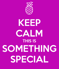 Poster: KEEP CALM THIS IS SOMETHING SPECIAL