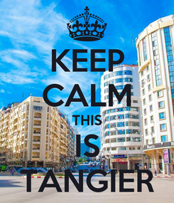 Poster: KEEP CALM THIS IS TANGIER