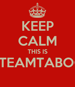 Poster: KEEP CALM THIS IS #TEAMTABOO