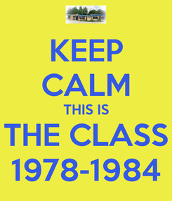Poster: KEEP CALM THIS IS THE CLASS 1978-1984