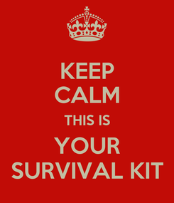 Poster: KEEP CALM THIS IS YOUR SURVIVAL KIT