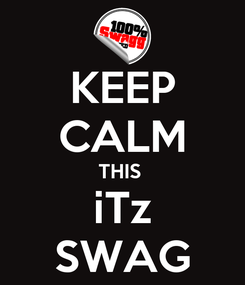 Poster: KEEP CALM THIS  iTz SWAG