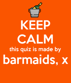 Poster: KEEP CALM this quiz is made by barmaids, x