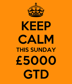 Poster: KEEP CALM THIS SUNDAY £5000 GTD