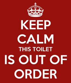 Poster: KEEP CALM THIS TOILET IS OUT OF ORDER