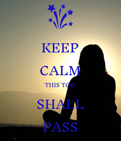 Poster: KEEP CALM THIS TOO SHALL PASS
