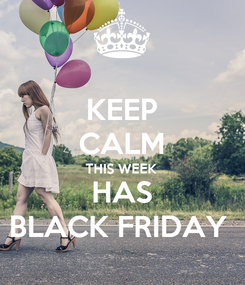 Poster: KEEP CALM THIS WEEK  HAS BLACK FRIDAY