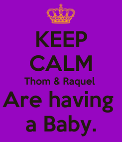 Poster: KEEP CALM Thom & Raquel  Are having  a Baby.