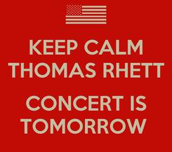 Poster: KEEP CALM THOMAS RHETT  CONCERT IS TOMORROW