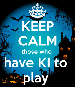Poster: KEEP CALM those who  have KI to  play