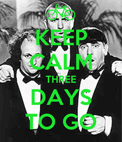 Poster: KEEP CALM THREE DAYS TO GO