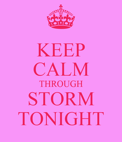 Poster: KEEP CALM THROUGH STORM TONIGHT