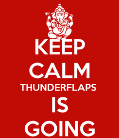 Poster: KEEP CALM THUNDERFLAPS  IS GOING