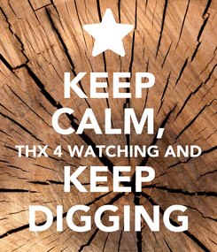 Poster: KEEP CALM, THX 4 WATCHING AND KEEP DIGGING