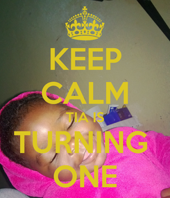 Poster: KEEP CALM TIA IS TURNING  ONE