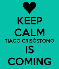 Poster: KEEP CALM TIAGO CRISÓSTOMO IS COMING