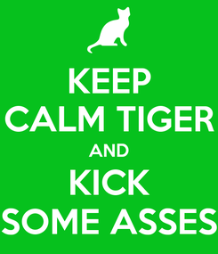 Poster: KEEP CALM TIGER AND KICK SOME ASSES