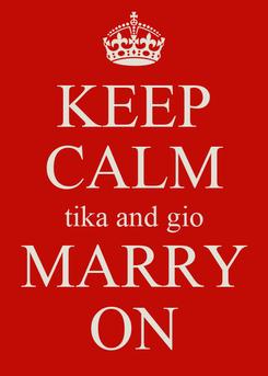 Poster: KEEP CALM tika and gio MARRY ON