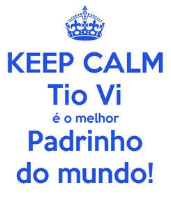 Poster: KEEP CALM Tio Vi é o melhor Padrinho do mundo!