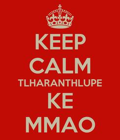 Poster: KEEP CALM TLHARANTHLUPE KE MMAO