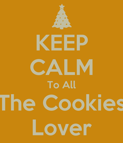 Poster: KEEP CALM To All The Cookies Lover