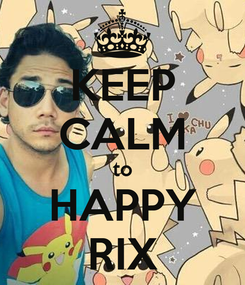 Poster: KEEP CALM to HAPPY RIX
