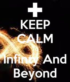 Poster: KEEP CALM To Infinty And Beyond