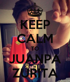 Poster: KEEP CALM TO JUANPA ZURITA