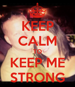 Poster: KEEP CALM TO KEEP ME STRONG