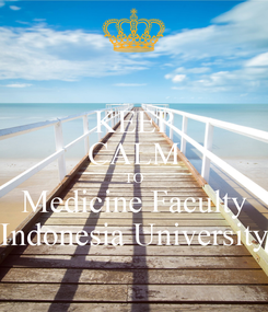Poster: KEEP CALM TO Medicine Faculty Indonesia University