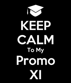 Poster: KEEP CALM To My Promo XI
