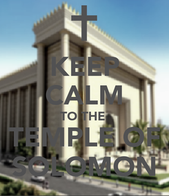 Poster: KEEP CALM TO THE  TEMPLE OF SOLOMON