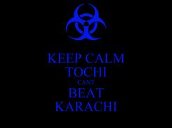 Poster: KEEP CALM TOCHI CANT BEAT KARACHI