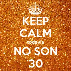 Poster: KEEP CALM todavía NO SON 30