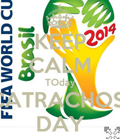 Poster: KEEP CALM TOday CATRACHOS  DAY