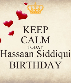 Poster: KEEP CALM TODAY Hassaan Siddiqui BIRTHDAY
