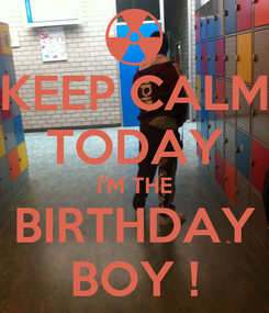 Poster: KEEP CALM TODAY I'M THE BIRTHDAY BOY !