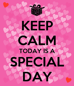 Poster: KEEP CALM TODAY IS A SPECIAL DAY