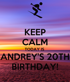 Poster: KEEP CALM TODAY IS  ANDREY'S 20TH BIRTHDAY!