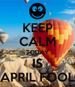 Poster: KEEP CALM TODAY IS APRIL FOOL