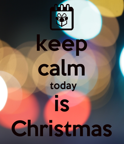 Poster: keep calm  today is Christmas
