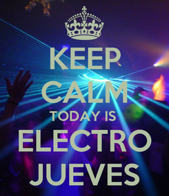 Poster: KEEP CALM TODAY IS  ELECTRO JUEVES
